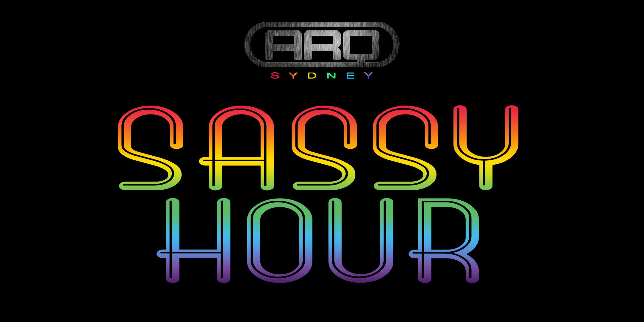 SASSY HOUR @ ARQ SYDNEY - Sat 4th Apr, 2020 at 10:30pm AEDT.