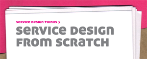 Service Design Thinks 3 - Service Design From Scratch
