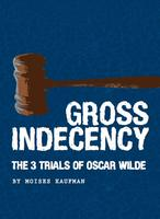Gross Indecency:The 3 Trials of Oscar Wilde, CONTACT...