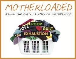 Motherloaded-stories of the hazing into maturity by...