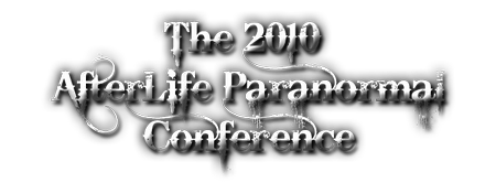 The 2010 Afterlife Paranormal Conference