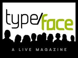 Type/Face: A Live Magazine