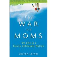 The War On Moms - On Life in a Family-Unfriendly Nation
