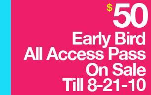 $50 Early Bird All Access Pass On Sale Til 8-21-10