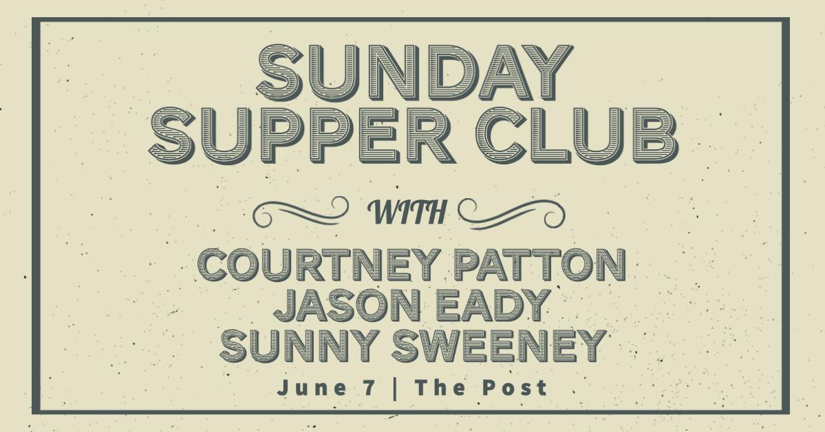 Sunday Supper Club: Courtney Patton, Jason Eady and Sunny Sweeney