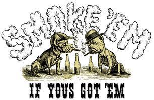 Smoke 'Em If Yous Got 'Em