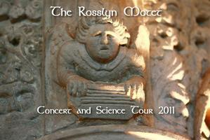 The Rosslyn Motet 2011 Concert and Science Tour -...