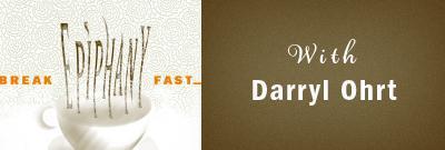 Breakfast Epiphany with Darryl Ohrt
