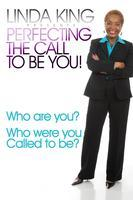 LINDA KING PRESENTS - PERFECTING THE CALL TO BE YOU...