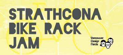 Design Nerd Jam 4.6 - STRATHCONA BIKE RACK JAM