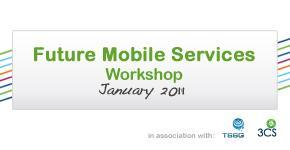 THE FUTURE OF MOBILE SERVICES WORKSHOP 2011