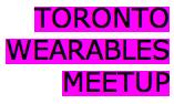 Toronto Wearables Meetup 5