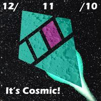 """It's Cosmic!""  an Event of epic proportions"
