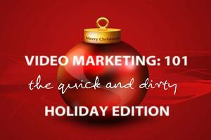 Video Marketing 101: The Quick and Dirty Holiday...