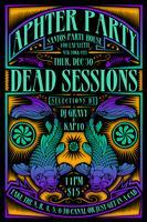 The aPHterparty w/ DEAD SESSIONS. DJ's KAP10 and GRAVY